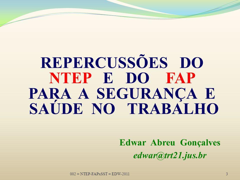 002 = NTEP-FAPxSST = EDW-20113 REPERCUSSÕES DO NTEP E DO FAP PARA A SEGURANÇA E SAÚDE NO TRABALHO Edwar Abreu Gonçalves edwar@trt21.jus.br