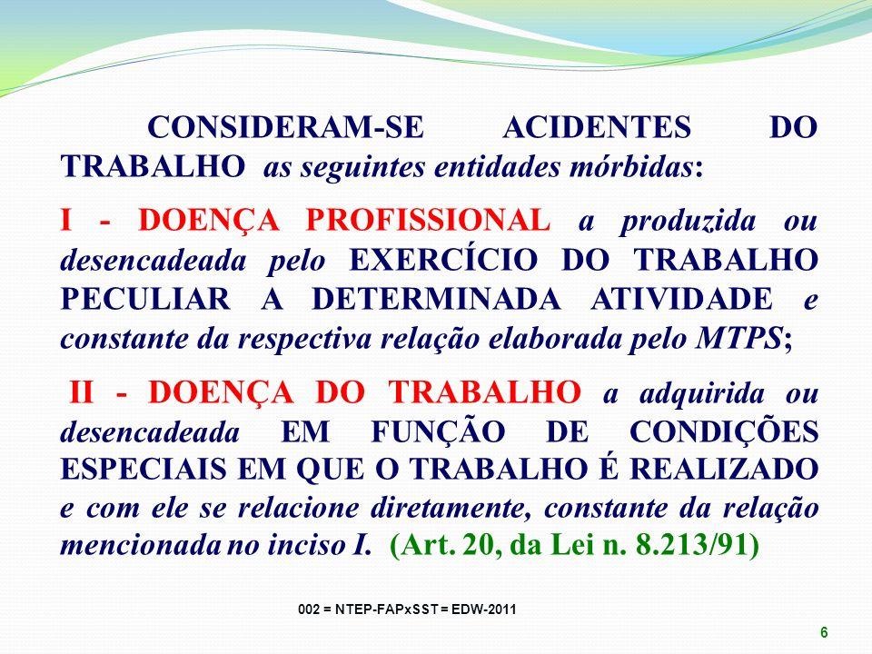 CONSIDERAM-SE ACIDENTES DO TRABALHO as seguintes entidades mórbidas: I - DOENÇA PROFISSIONAL a produzida ou desencadeada pelo EXERCÍCIO DO TRABALHO PECULIAR A DETERMINADA ATIVIDADE e constante da respectiva relação elaborada pelo MTPS; II - DOENÇA DO TRABALHO a adquirida ou desencadeada EM FUNÇÃO DE CONDIÇÕES ESPECIAIS EM QUE O TRABALHO É REALIZADO e com ele se relacione diretamente, constante da relação mencionada no inciso I.