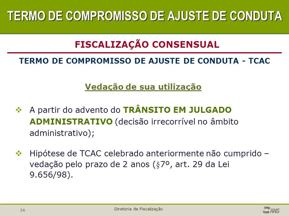 36 Diretoria de Fiscalização Vedação de sua utilização A partir do advento do TRÂNSITO EM JULGADO ADMINISTRATIVO (decisão irrecorrível no âmbito admin