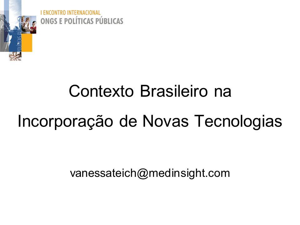 Contexto Brasileiro na Incorporação de Novas Tecnologias vanessateich@medinsight.com