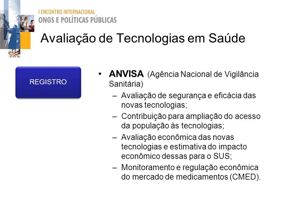 Avaliação de Tecnologias em Saúde REGISTRO ANVISA (Agência Nacional de Vigilância Sanitária) –Avaliação de segurança e eficácia das novas tecnologias;