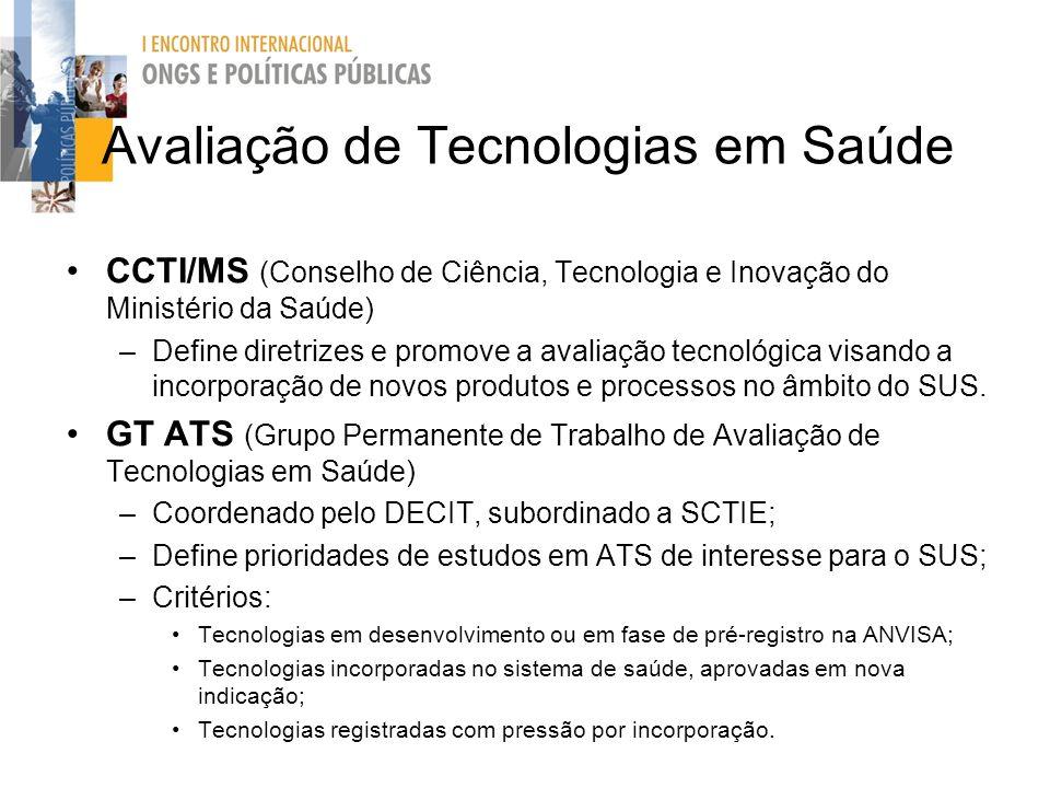 Avaliação de Tecnologias em Saúde CCTI/MS (Conselho de Ciência, Tecnologia e Inovação do Ministério da Saúde) –Define diretrizes e promove a avaliação