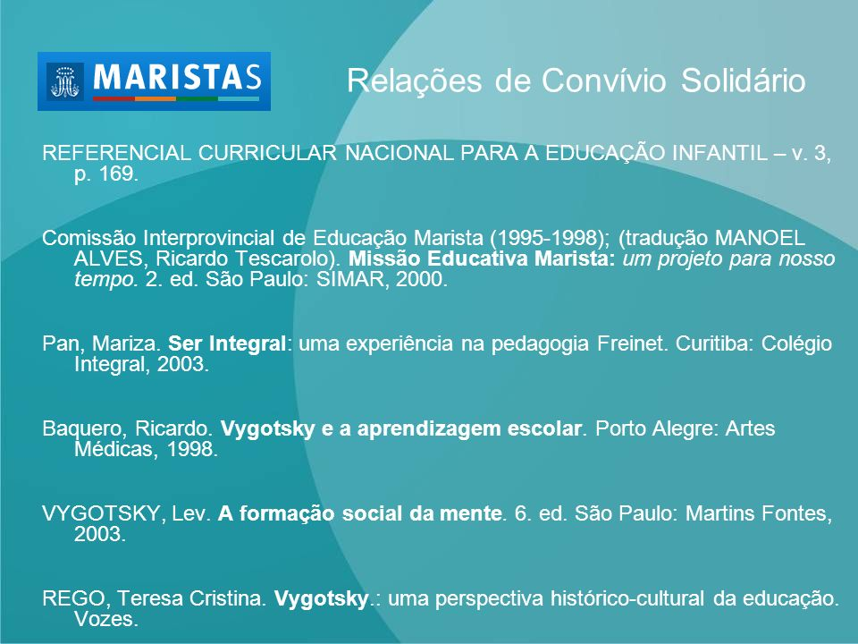 Relações de Convívio Solidário REFERENCIAL CURRICULAR NACIONAL PARA A EDUCAÇÃO INFANTIL – v. 3, p. 169. Comissão Interprovincial de Educação Marista (