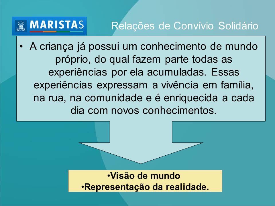 Relações de Convívio Solidário A criança já possui um conhecimento de mundo próprio, do qual fazem parte todas as experiências por ela acumuladas. Ess