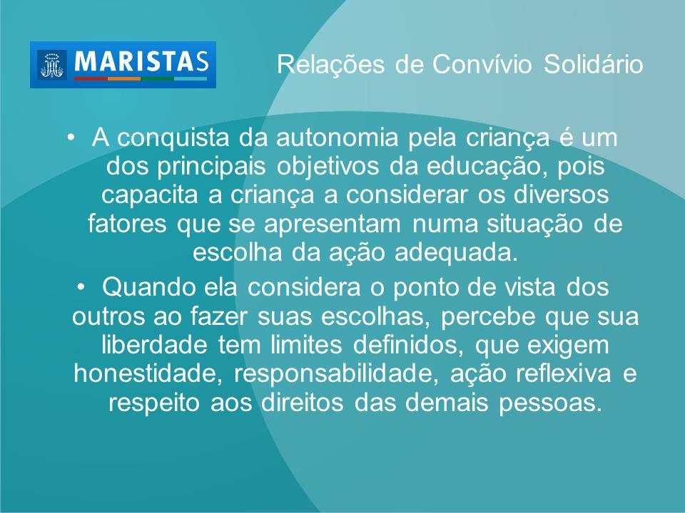 Relações de Convívio Solidário A conquista da autonomia pela criança é um dos principais objetivos da educação, pois capacita a criança a considerar o