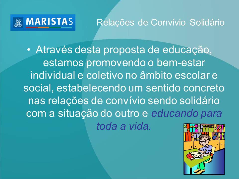 Relações de Convívio Solidário Através desta proposta de educação, estamos promovendo o bem-estar individual e coletivo no âmbito escolar e social, es