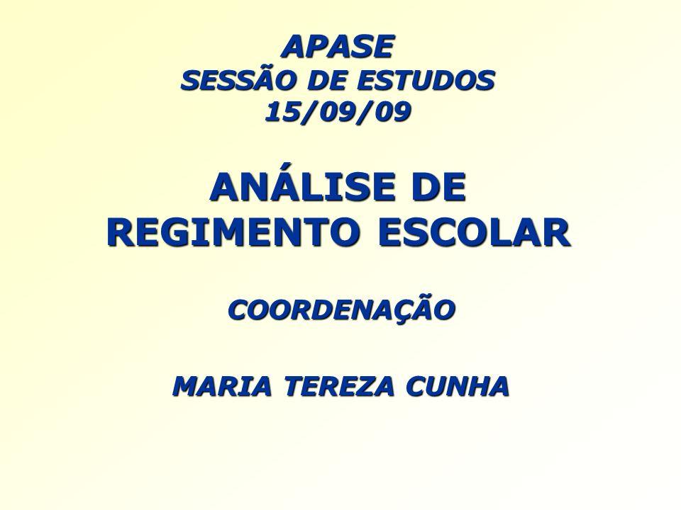APASE SESSÃO DE ESTUDOS 15/09/09 ANÁLISE DE REGIMENTO ESCOLAR COORDENAÇÃO MARIA TEREZA CUNHA