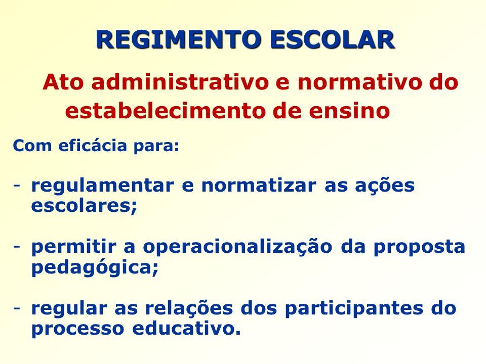 REGIMENTO ESCOLAR Ato administrativo e normativo do estabelecimento de ensino Com eficácia para: -regulamentar e normatizar as ações escolares; -permi