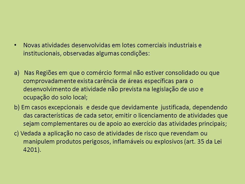 Novas atividades desenvolvidas em lotes comerciais industriais e institucionais, observadas algumas condições: a) Nas Regiões em que o comércio formal