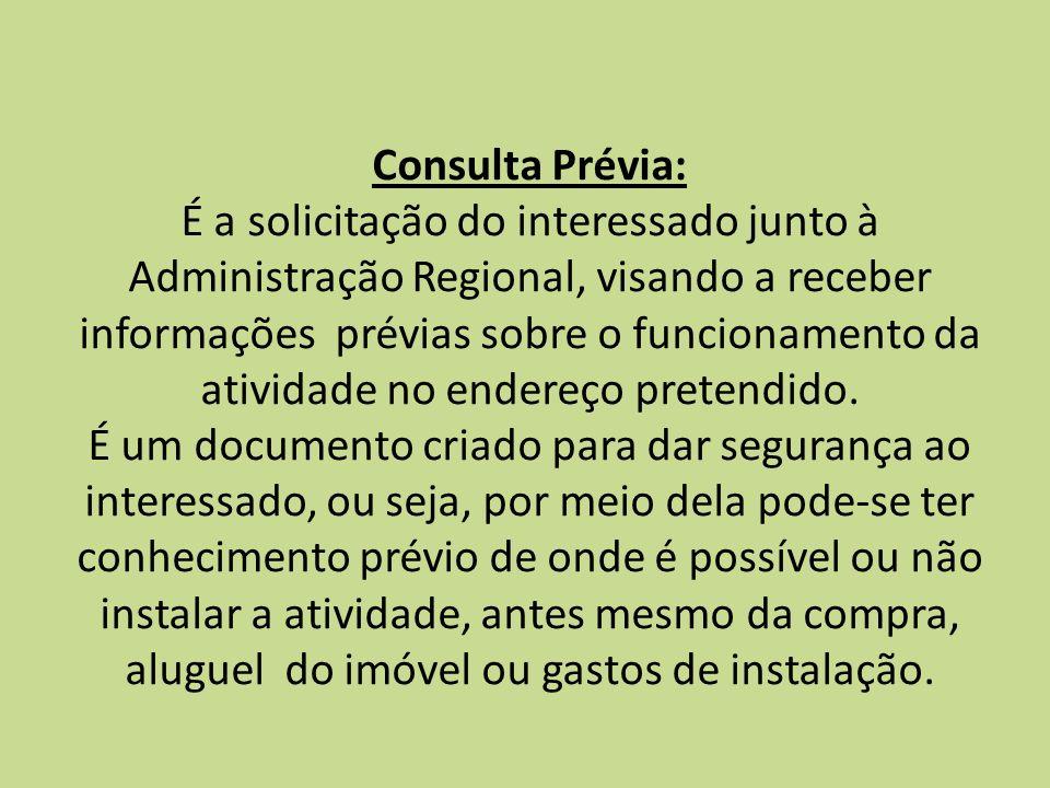 Consulta Prévia: É a solicitação do interessado junto à Administração Regional, visando a receber informações prévias sobre o funcionamento da ativida