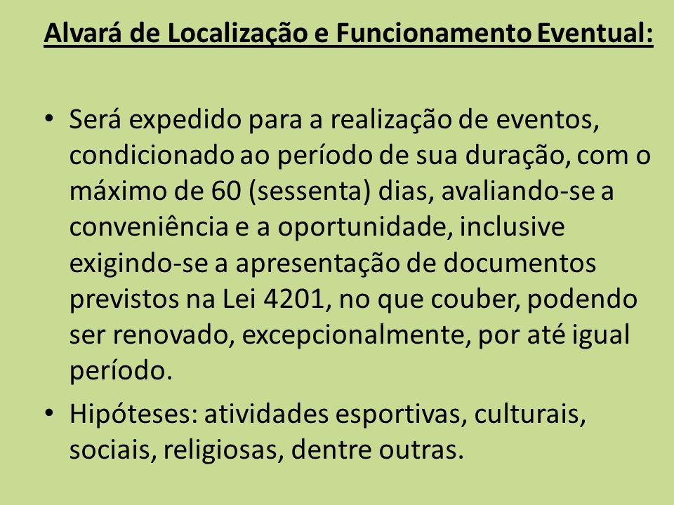 Alvará de Localização e Funcionamento Eventual: Será expedido para a realização de eventos, condicionado ao período de sua duração, com o máximo de 60