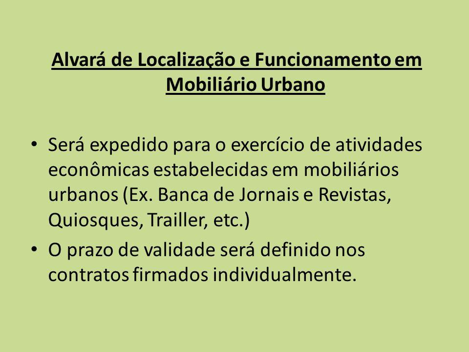 Alvará de Localização e Funcionamento em Mobiliário Urbano Será expedido para o exercício de atividades econômicas estabelecidas em mobiliários urbano