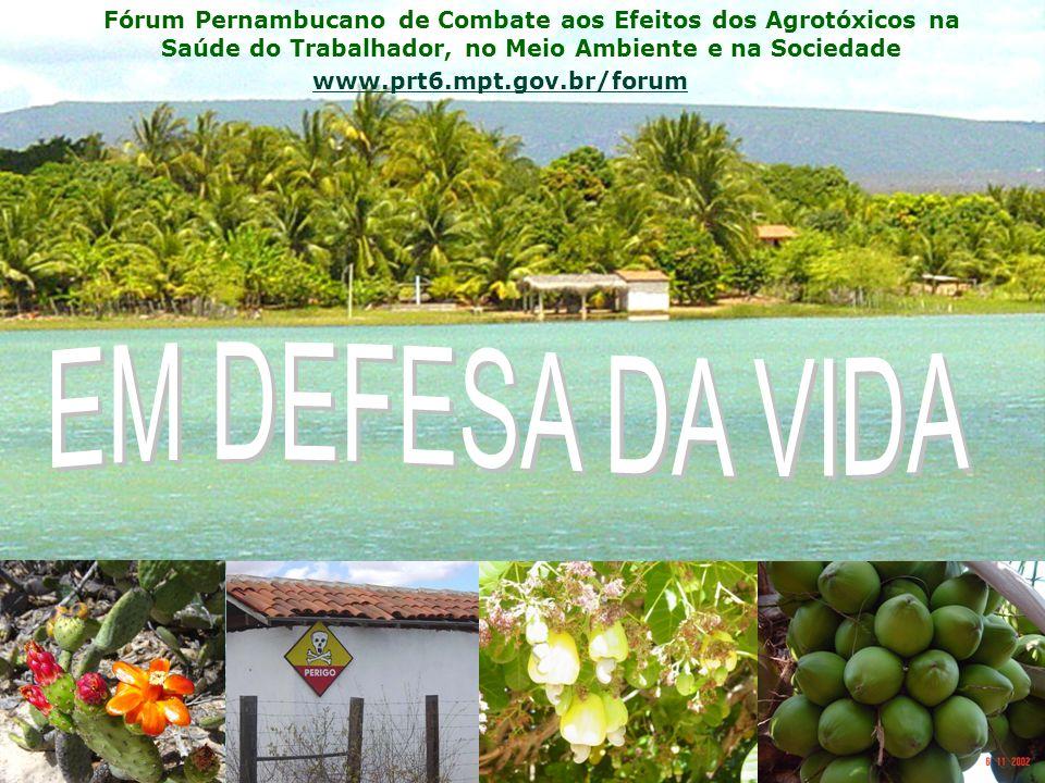 Fórum Pernambucano de Combate aos Efeitos dos Agrotóxicos na Saúde do Trabalhador, no Meio Ambiente e na Sociedade www.prt6.mpt.gov.br/forum