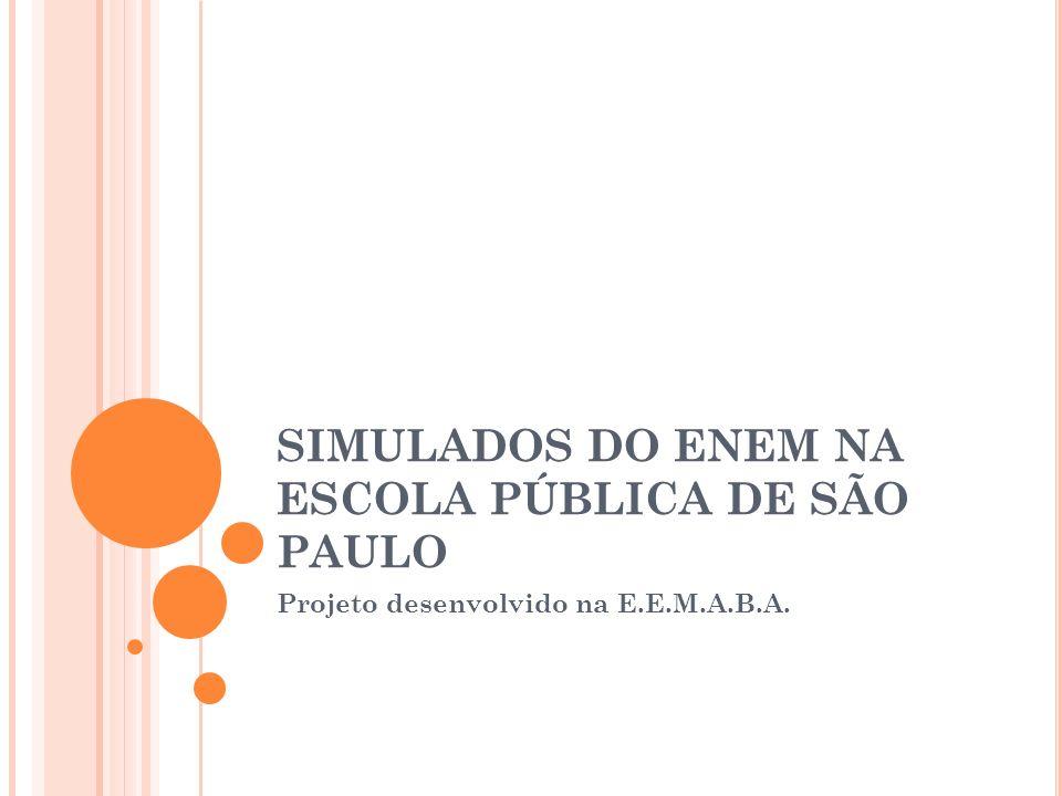 SIMULADOS DO ENEM NA ESCOLA PÚBLICA DE SÃO PAULO Projeto desenvolvido na E.E.M.A.B.A.