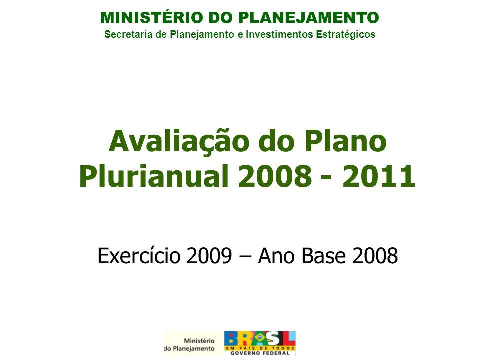 MINISTÉRIO DO PLANEJAMENTO Secretaria de Planejamento e Investimentos Estratégicos Avaliação do Plano Plurianual 2008 - 2011 Exercício 2009 – Ano Base