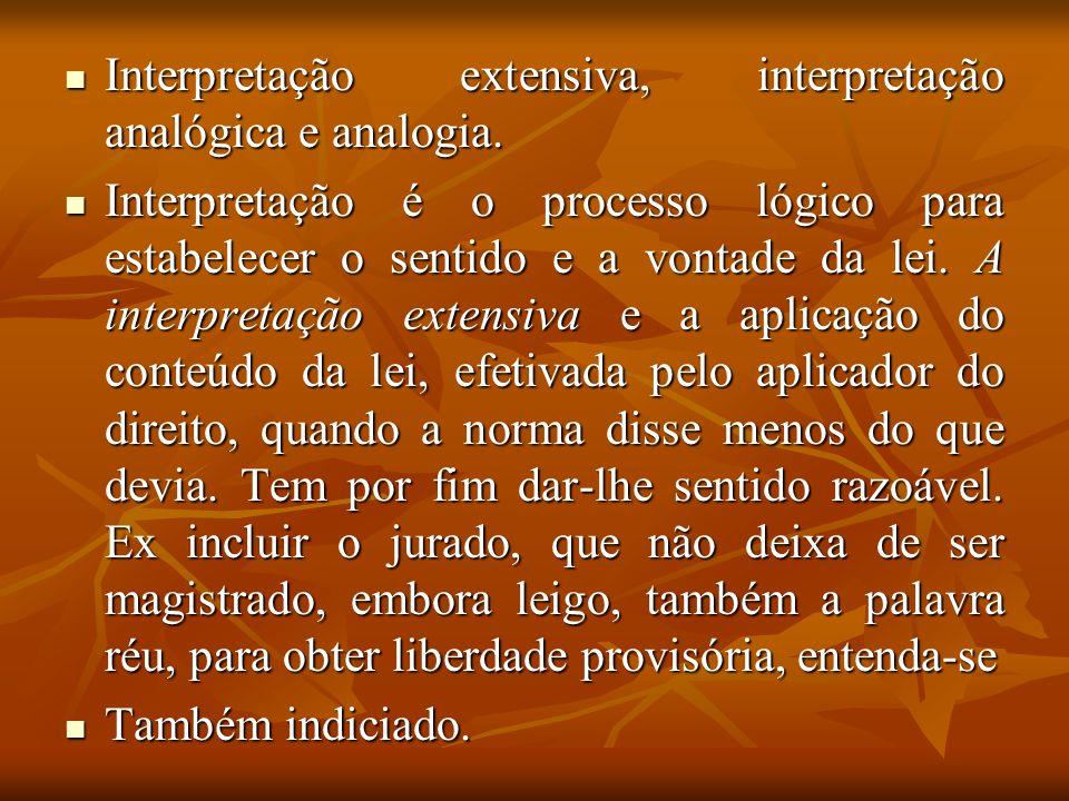 Interpretação extensiva, interpretação analógica e analogia. Interpretação extensiva, interpretação analógica e analogia. Interpretação é o processo l
