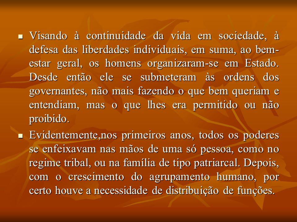 Visando à continuidade da vida em sociedade, à defesa das liberdades individuais, em suma, ao bem- estar geral, os homens organizaram-se em Estado. De