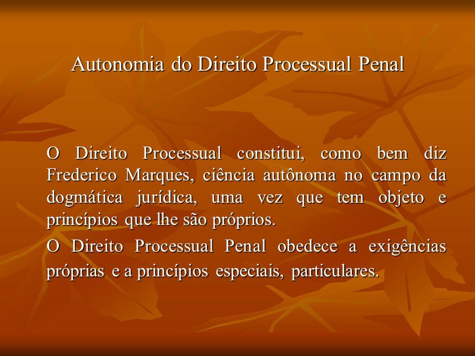 Autonomia do Direito Processual Penal O Direito Processual constitui, como bem diz Frederico Marques, ciência autônoma no campo da dogmática jurídica,