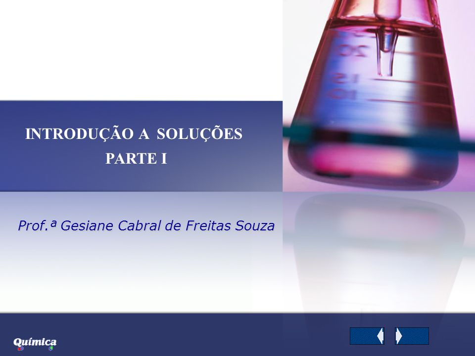 Prof.ª Gesiane Cabral de Freitas Souza INTRODUÇÃO A SOLUÇÕES PARTE I