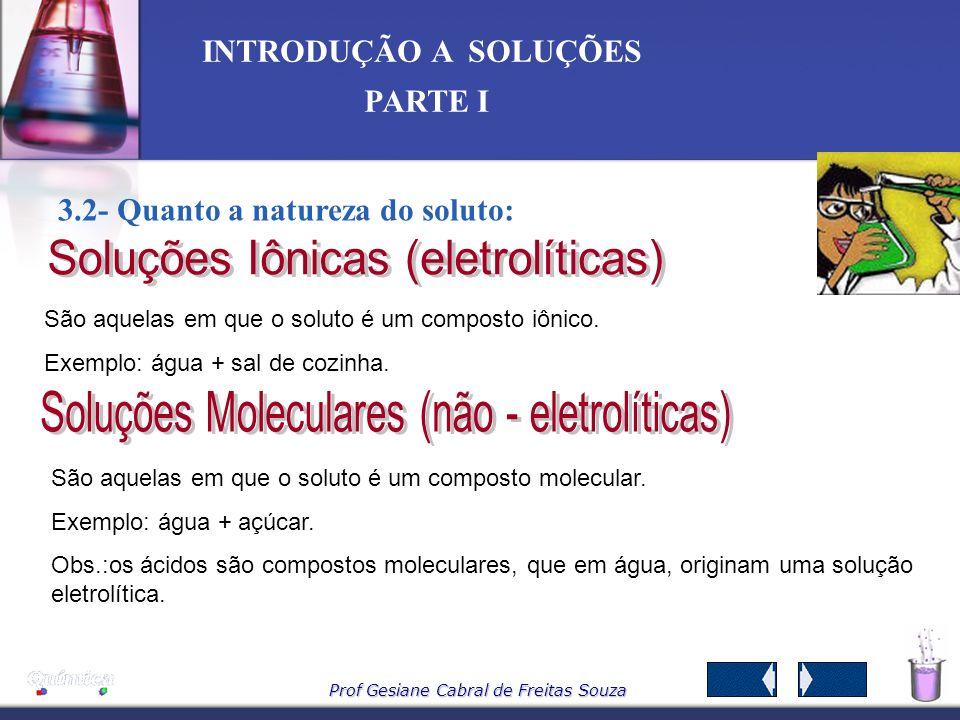 Prof Gesiane Cabral de Freitas Souza INTRODUÇÃO A SOLUÇÕES PARTE I SoluçãoSolutoSolventeExemplo Sólida Sólido Liga metálica Cu – Ni LíquidoSólido Hg e