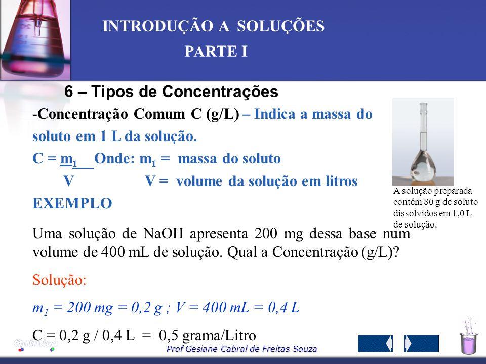 Prof Gesiane Cabral de Freitas Souza INTRODUÇÃO A SOLUÇÕES PARTE I Unidades de massa grama = 10 3 miligramas quilograma (kg) = 10 3 gramas miligrama =