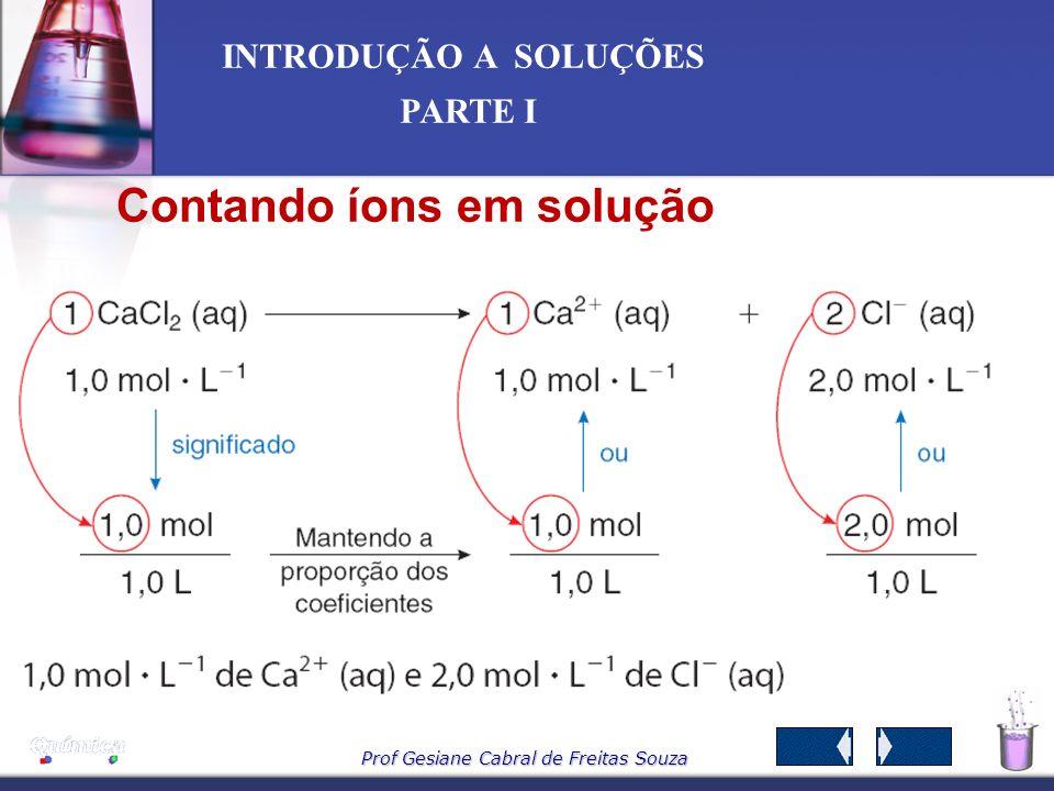 Prof Gesiane Cabral de Freitas Souza INTRODUÇÃO A SOLUÇÕES PARTE I Exemplo Uma solução de H 2 SO 4 contém 0,75 mols desse ácido num volume de 2500 cm