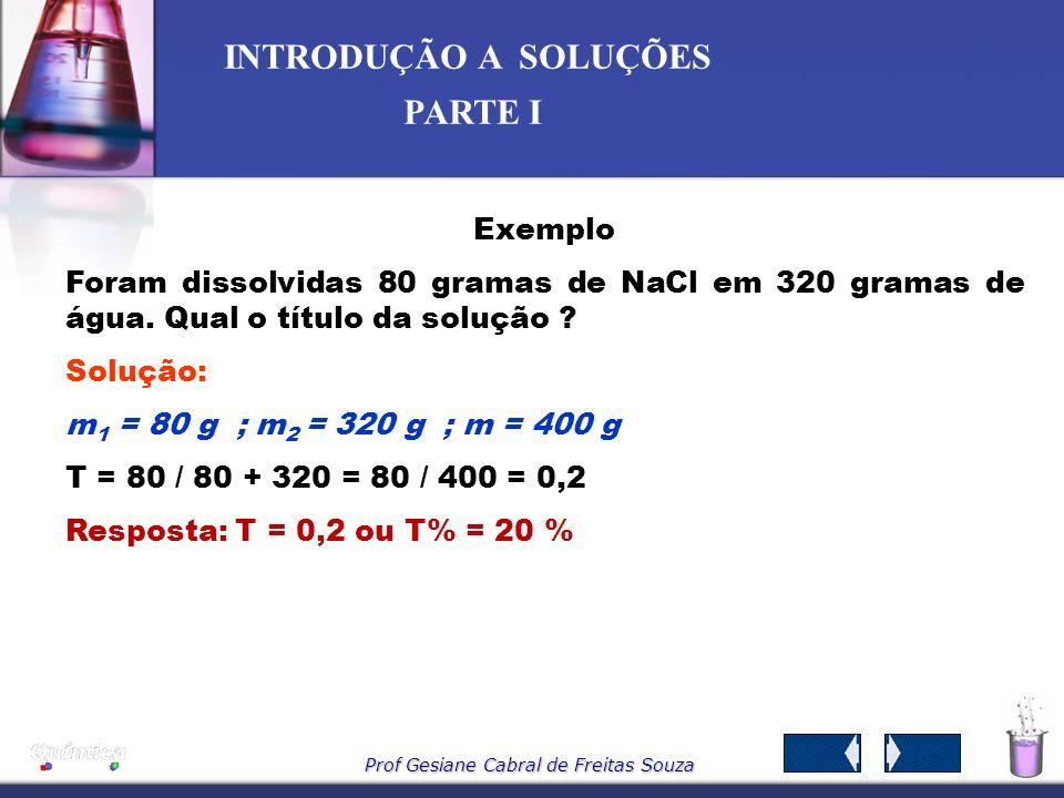 Prof Gesiane Cabral de Freitas Souza INTRODUÇÃO A SOLUÇÕES PARTE I -T-Título em massa t m – É a razão entre a massa do soluto e a massa da solução. se