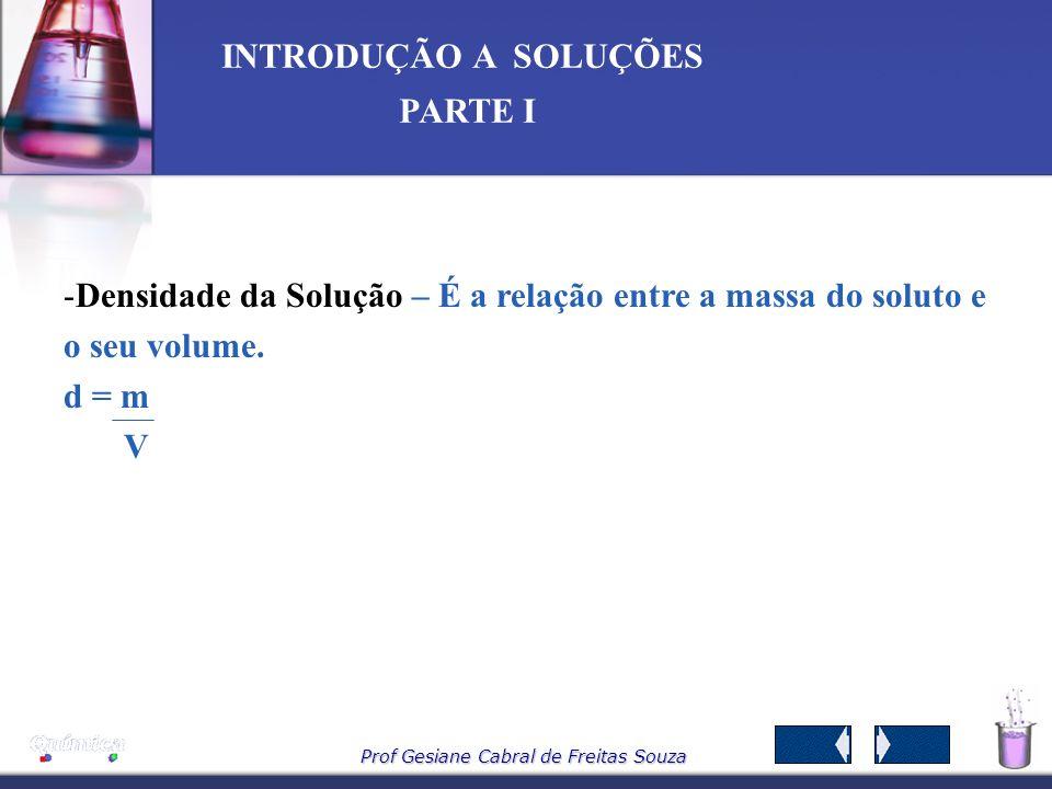 Prof Gesiane Cabral de Freitas Souza INTRODUÇÃO A SOLUÇÕES PARTE I Exemplo Uma bebida alcoólica apresenta 25% de etanol (álcool). Qual o volume, em mL