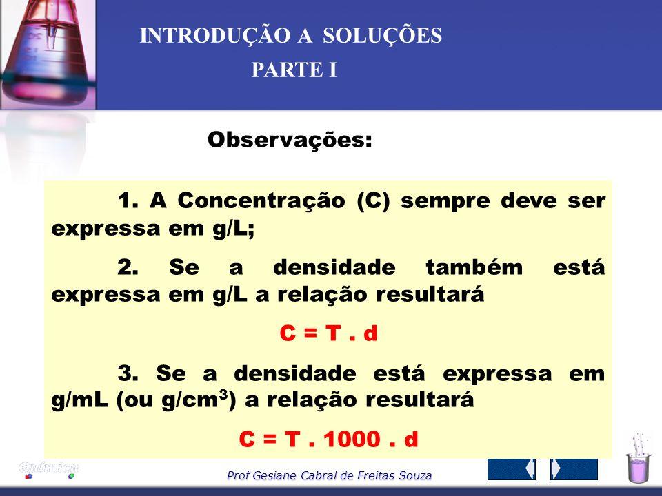 Prof Gesiane Cabral de Freitas Souza INTRODUÇÃO A SOLUÇÕES PARTE I Relações entre C e T dividindo C por T, resulta