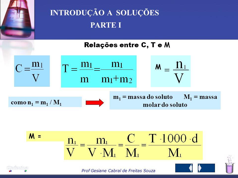 Prof Gesiane Cabral de Freitas Souza INTRODUÇÃO A SOLUÇÕES PARTE I Observações: 1. A Concentração (C) sempre deve ser expressa em g/L; 2. Se a densida