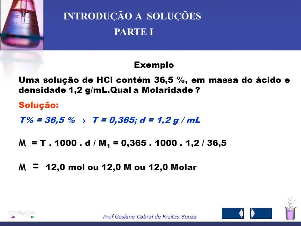Prof Gesiane Cabral de Freitas Souza INTRODUÇÃO A SOLUÇÕES PARTE I Relações entre C, T e M M como n 1 = m 1 / M 1 m 1 = massa do soluto M 1 = massa mo