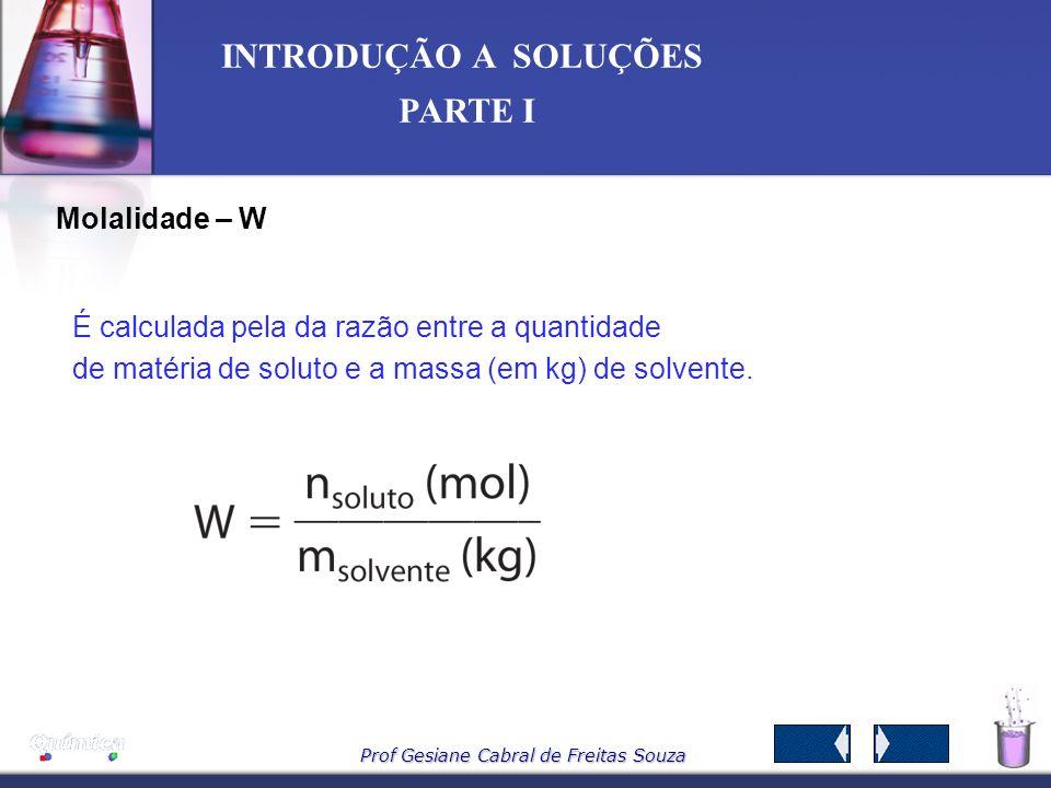 Prof Gesiane Cabral de Freitas Souza INTRODUÇÃO A SOLUÇÕES PARTE I Fração em quantidade de matéria ou Fração Molar Razão entre a quantidade de matéria