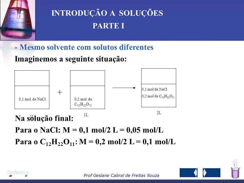 Prof Gesiane Cabral de Freitas Souza INTRODUÇÃO A SOLUÇÕES PARTE I Exemplificando o uso da fórmula, temos: CV = CV + CV C. 2 L = 20g/L.1 L + 50 g/L. 1