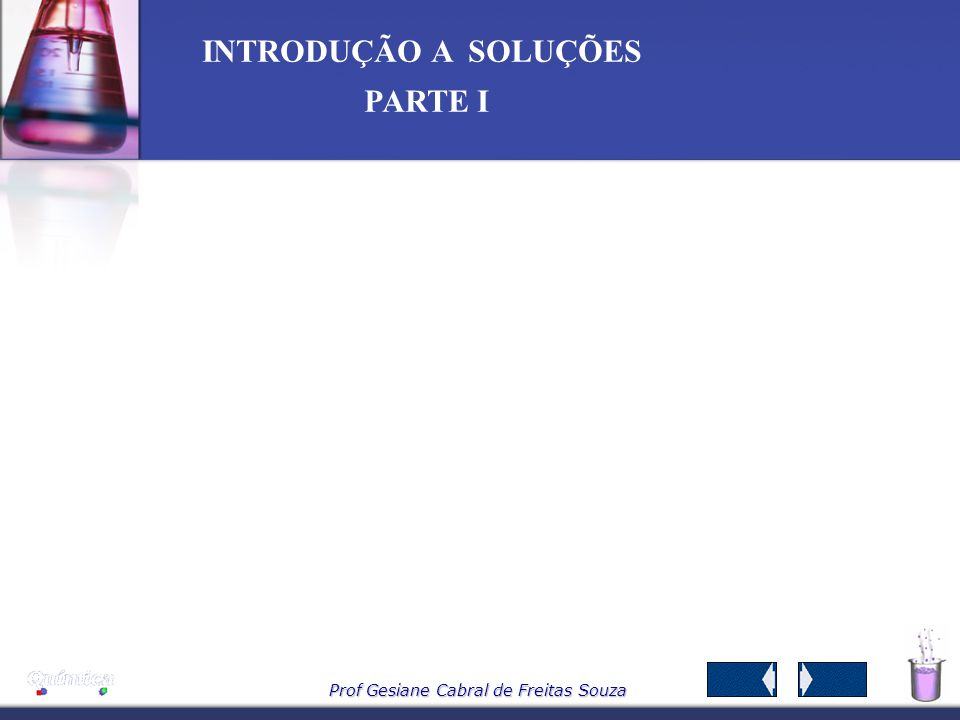 Prof Gesiane Cabral de Freitas Souza INTRODUÇÃO A SOLUÇÕES PARTE I A concentração da água oxigenada H 2 O 2 (aq) Solução de H 2 O 2 : 11,2 volumes solução aquosa contendo 1,0 mol de peróxido de hidrogênio dissolvido em 1,0 L de solução...