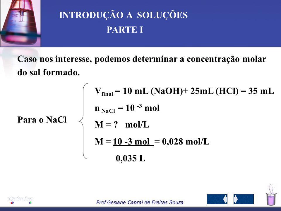 Prof Gesiane Cabral de Freitas Souza INTRODUÇÃO A SOLUÇÕES PARTE I Para neutralizar 10 -3 mol de NaOH devemos ter 10 -3 mol de HCl na solução do ácido