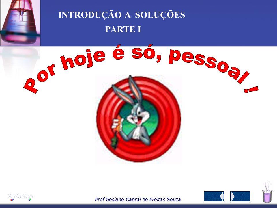 Prof Gesiane Cabral de Freitas Souza INTRODUÇÃO A SOLUÇÕES PARTE I Caso nos interesse, podemos determinar a concentração molar do sal formado. Para o