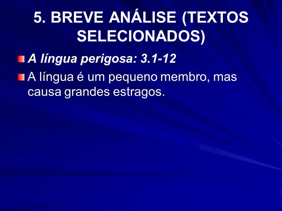 5. BREVE ANÁLISE (TEXTOS SELECIONADOS) A língua perigosa: 3.1-12 A língua é um pequeno membro, mas causa grandes estragos.