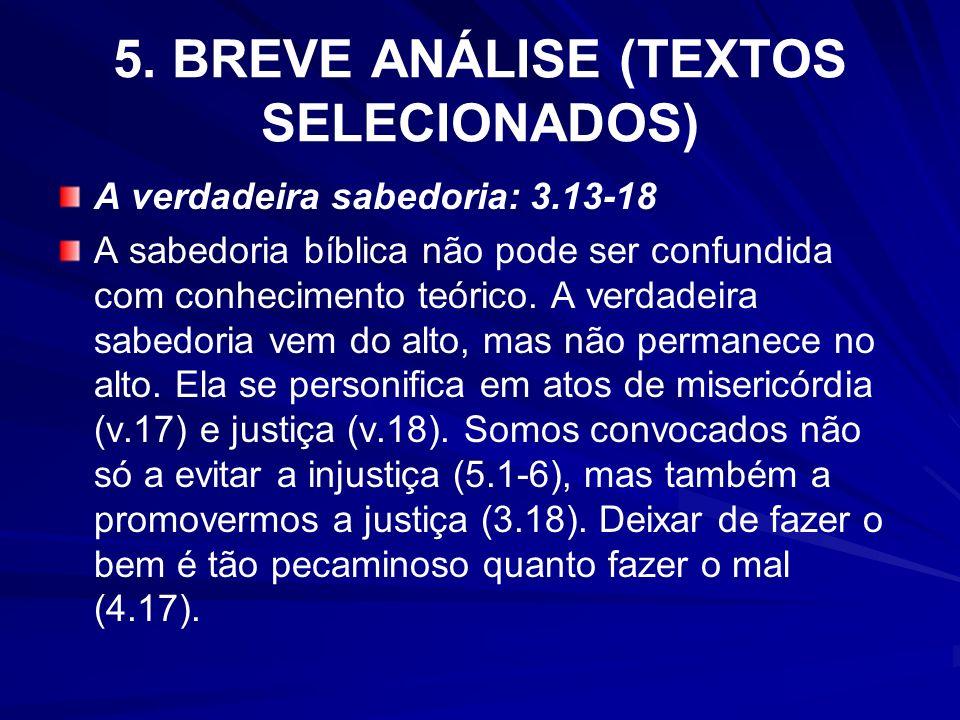 5. BREVE ANÁLISE (TEXTOS SELECIONADOS) A verdadeira sabedoria: 3.13-18 A sabedoria bíblica não pode ser confundida com conhecimento teórico. A verdade