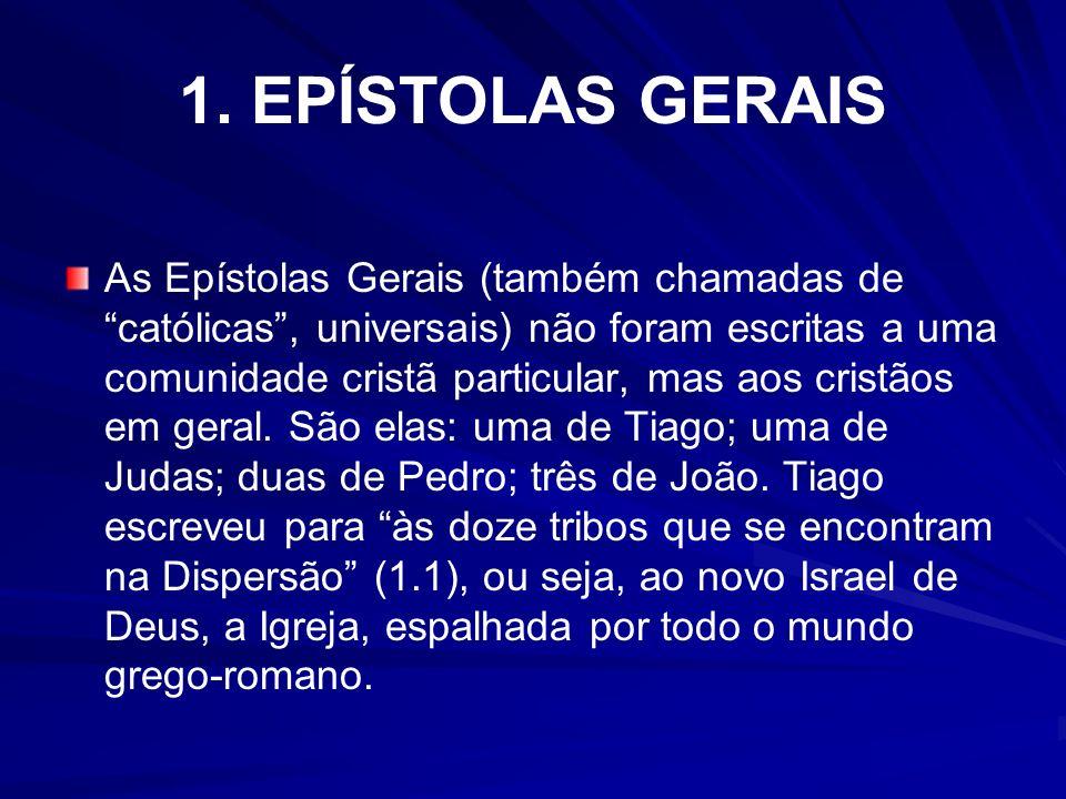 1. EPÍSTOLAS GERAIS As Epístolas Gerais (também chamadas de católicas, universais) não foram escritas a uma comunidade cristã particular, mas aos cris