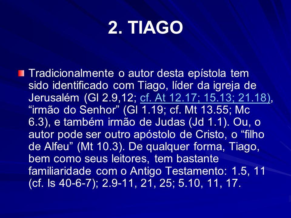 2. TIAGO Tradicionalmente o autor desta epístola tem sido identificado com Tiago, líder da igreja de Jerusalém (Gl 2.9,12; cf. At 12.17; 15.13; 21.18)