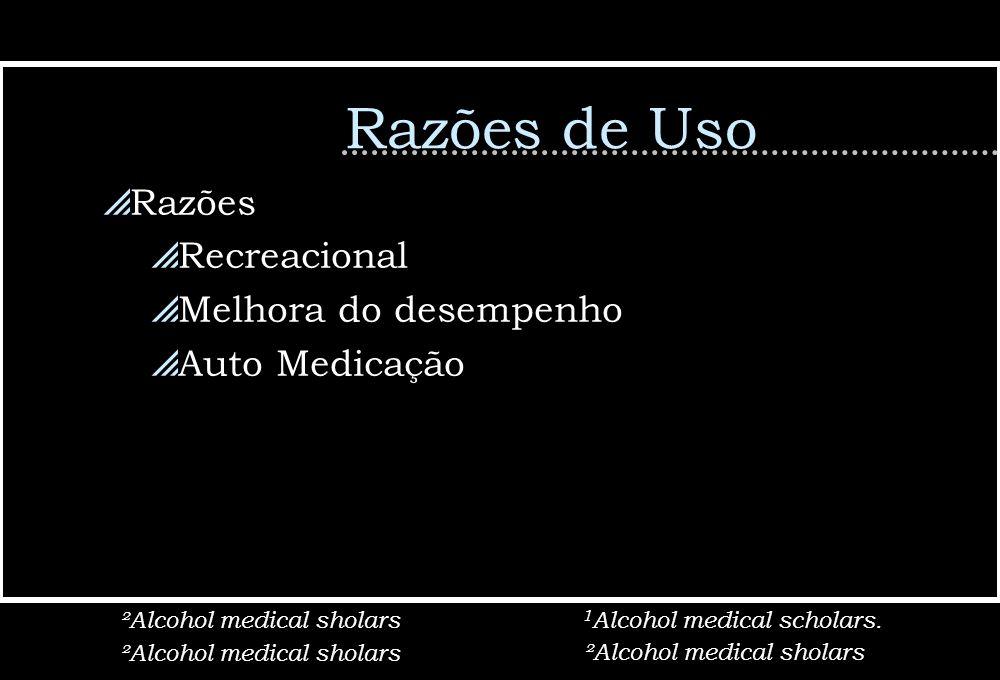 Razões Recreacional Melhora do desempenho Auto Medicação ²Alcohol medical sholars 1 Alcohol medical scholars.²Alcohol medical sholars Razões de Uso