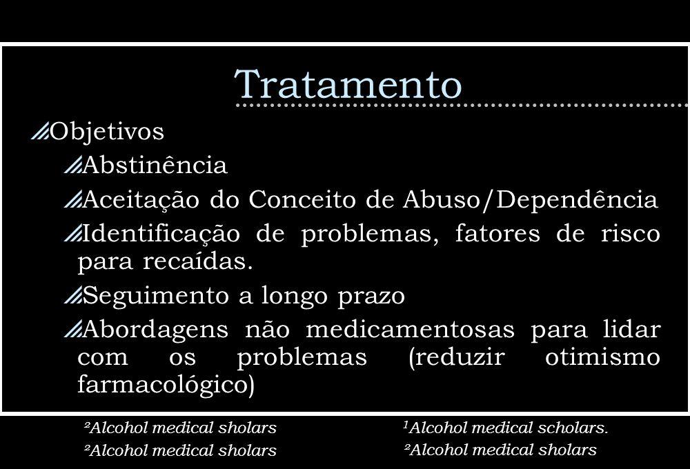 Tratamento Objetivos Abstinência Aceitação do Conceito de Abuso/Dependência Identificação de problemas, fatores de risco para recaídas. Seguimento a l