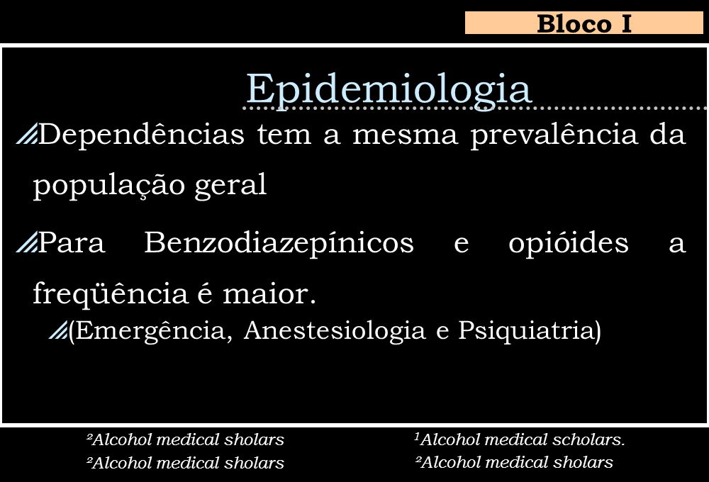 Epidemiologia Dependências tem a mesma prevalência da população geral Para Benzodiazepínicos e opióides a freqüência é maior. (Emergência, Anestesiolo
