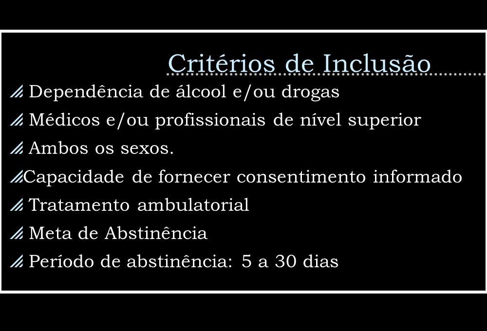Critérios de Inclusão Dependência de álcool e/ou drogas Médicos e/ou profissionais de nível superior Ambos os sexos. Capacidade de fornecer consentime