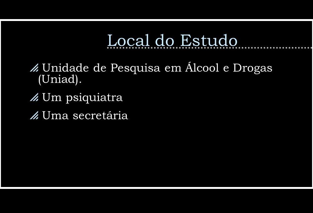 Local do Estudo Unidade de Pesquisa em Álcool e Drogas (Uniad). Um psiquiatra Uma secretária