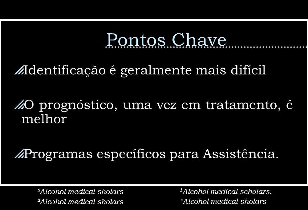Pontos Chave Identificação é geralmente mais difícil O prognóstico, uma vez em tratamento, é melhor Programas específicos para Assistência. ²Alcohol m