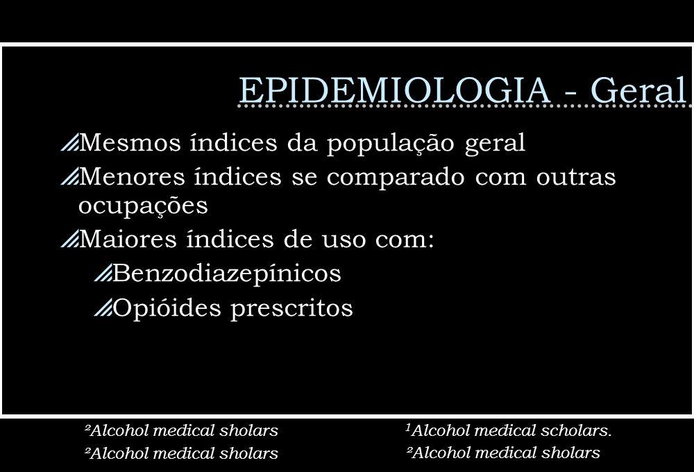 EPIDEMIOLOGIA - Geral Mesmos índices da população geral Menores índices se comparado com outras ocupações Maiores índices de uso com: Benzodiazepínico