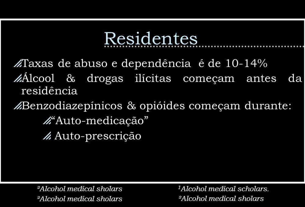 Residentes Taxas de abuso e dependência é de 10-14% Álcool & drogas ilícitas começam antes da residência Benzodiazepínicos & opióides começam durante: