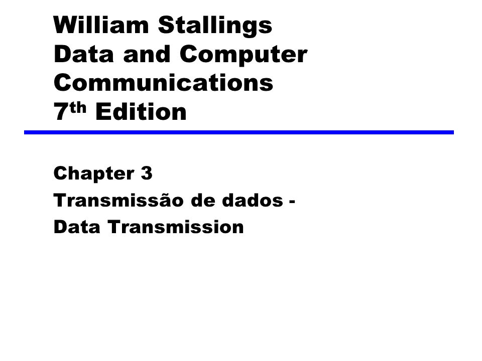 William Stallings Data and Computer Communications 7 th Edition Chapter 3 Transmissão de dados - Data Transmission