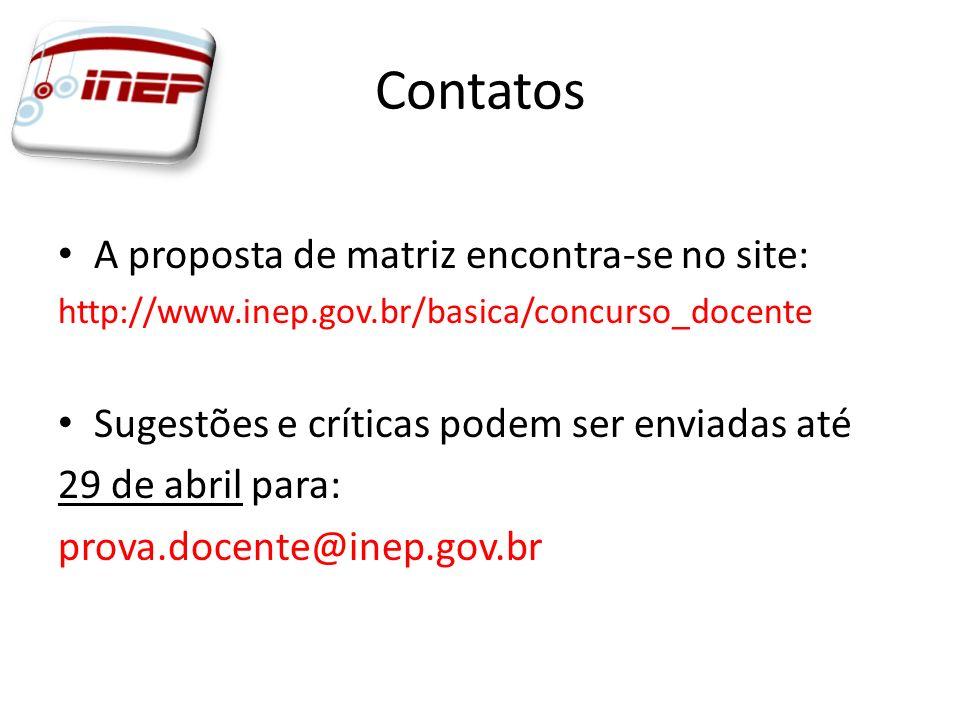 Contatos A proposta de matriz encontra-se no site: http://www.inep.gov.br/basica/concurso_docente Sugestões e críticas podem ser enviadas até 29 de ab